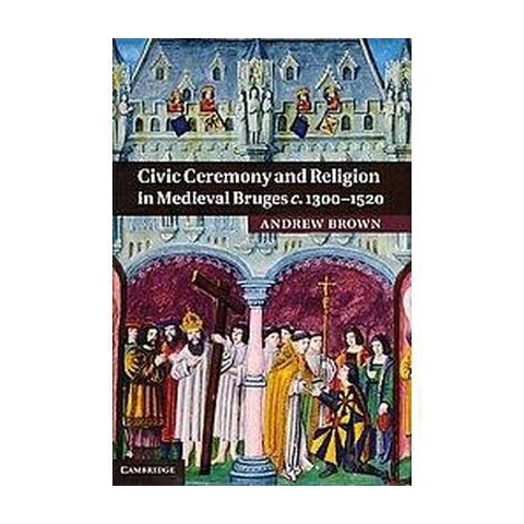 Civic Ceremony and Religion in Medieval Bruges c.1300-1520 (Hardcover)