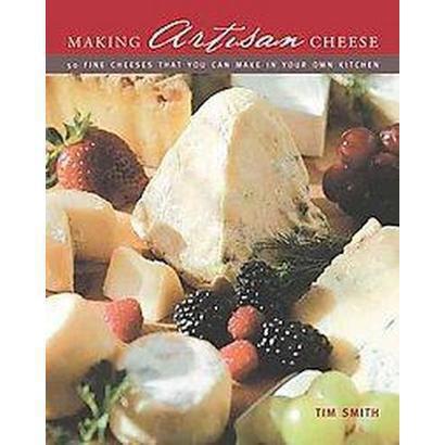 Making Artisan Cheese (Hardcover)