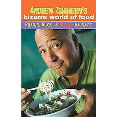 Andrew Zimmern's Bizarre World of Food (Hardcover)