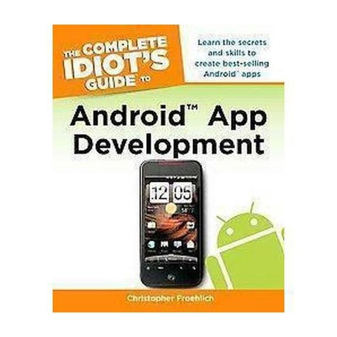 The Complete Idiot's Guide to Android App Development (Original) (Paperback)