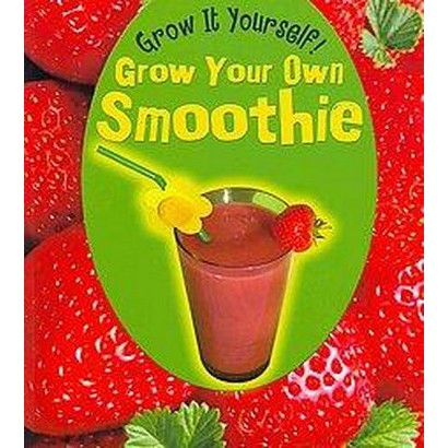Grow Your Own Smoothie (Paperback)