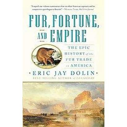 Fur, Fortune, and Empire (Reprint) (Paperback)