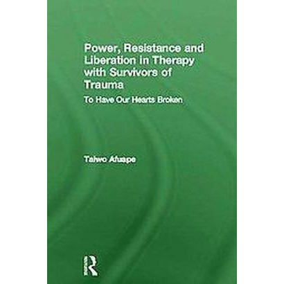 Power, Resistance and Liberation in Therapy With Survivors of Trauma (Hardcover)