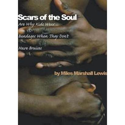 Scars Of The Soul Are Why Kids Wear Bandages When They Don't Have Bruises (Paperback)