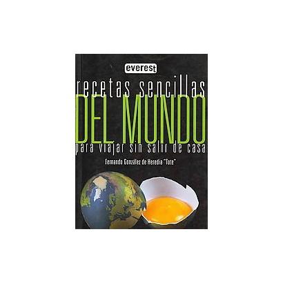Recetas sencillas del mundo para viajar sin salir de casa/ Simple recipes to travel the world without