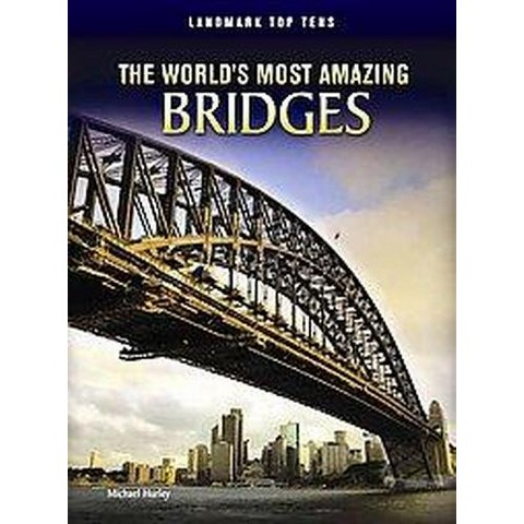 The World's Most Amazing Bridges (Hardcover)