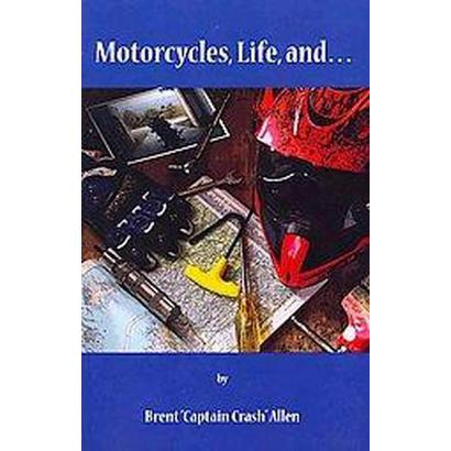 Motocycles, Life, And... (Paperback)