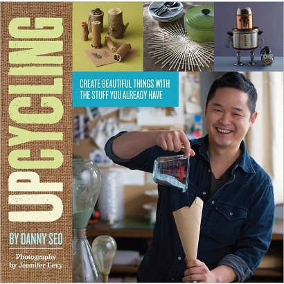 Upcycling: Create Beautiful Things with the Stuff You Already Have by Danny Seo <BR/> (Paperback)