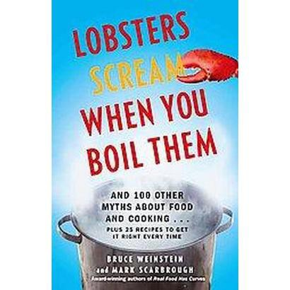 Lobsters Scream When You Boil Them (Paperback)