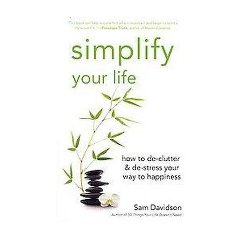 Simplify Your Life: How to De-clutter and De-stress Your Way to Happiness (Paperback)