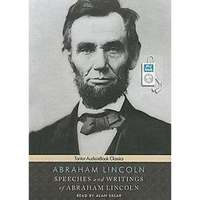 Speeches and Writings of Abraham Lincoln (Unabridged) (Compact Disc)
