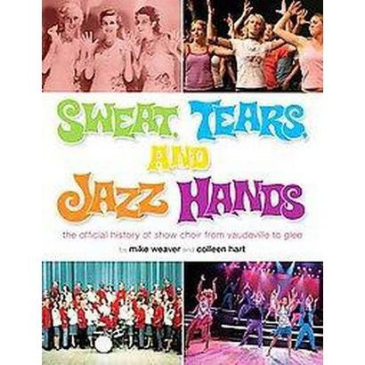 Sweat, Tears and Jazz Hands (Paperback)