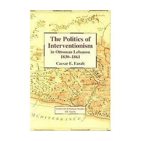 Politics of Interventionism in Ottoman Lebanon, 1830-1861 (Hardcover)