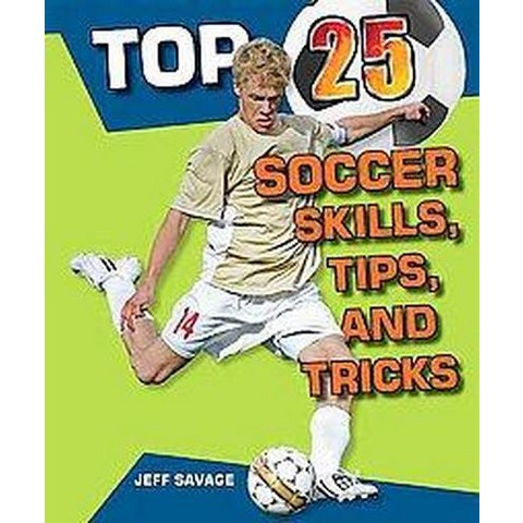 Top 25 Soccer Skills, Tips, and Tricks (Hardcover)