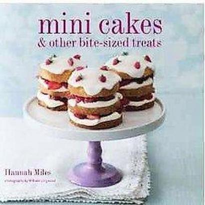 Mini Cakes & Other Bite-Size Treats (Hardcover)