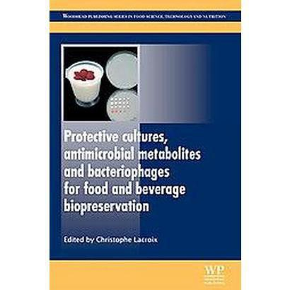 Protective Cultures, Antimicrobial Metabolites and Bacteriophages for Food and Beverage Biopreservation