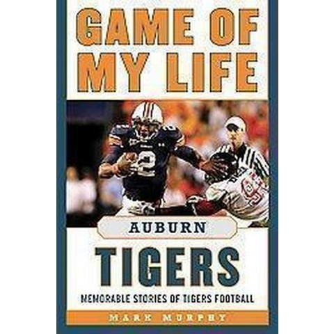 Game of My Life Auburn Tigers (Revised / Updated) (Hardcover)