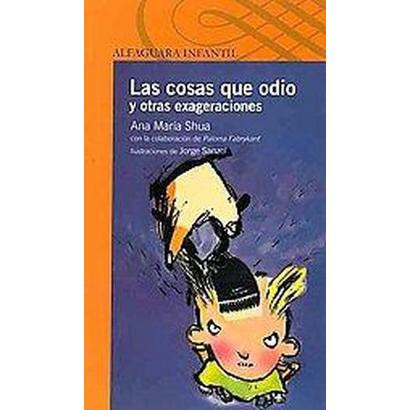 Las cosas que odio y otras exageraciones / Things I Hate and Other Exaggerations (Reprint) (Paperback)