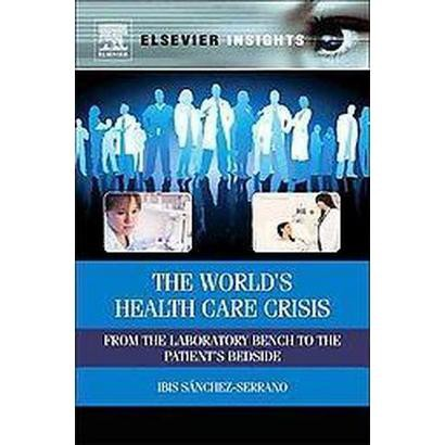 The World's Health Care Crisis (Hardcover)
