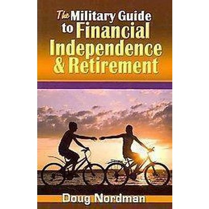 The Military Guide to Financial Independence and Retirement (Paperback)