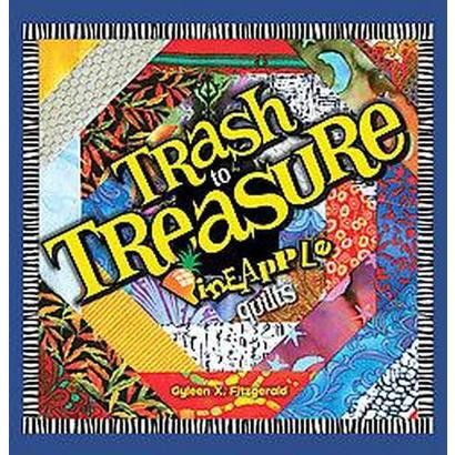 Trash to Treasure Pineapple Quilts (Hardcover)