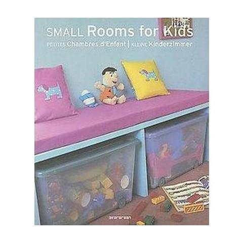 Small Rooms for Kids / Petites Chambres d'Enfant / Kleine Kinderzimmer (Multilingual) (Paperback)