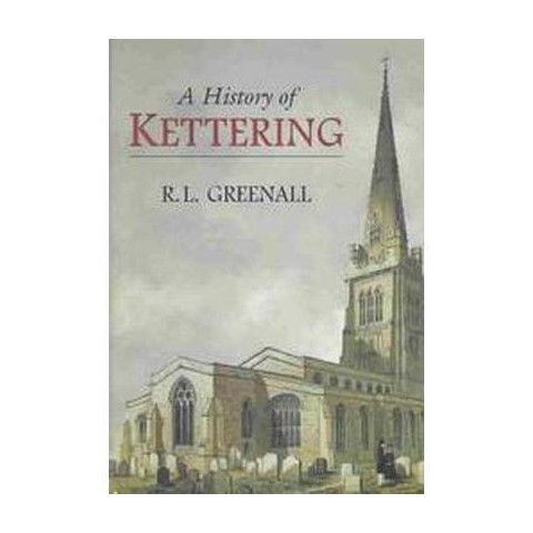 A History of Kettering (Hardcover)