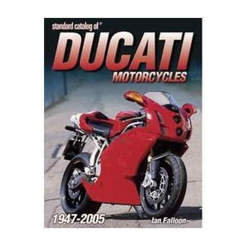 Standard Catalog Of Ducati Motorcycles 1947-2005 (Paperback)