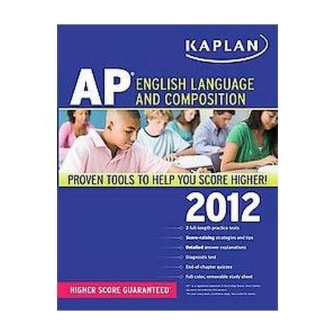 Kaplan Ap English Language and Composition 2012 (Paperback)