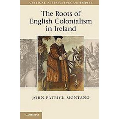 The Roots of English Colonialism in Ireland (Hardcover)