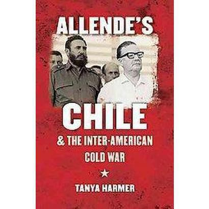 Allende's Chile and the Inter-american Cold War (Hardcover)