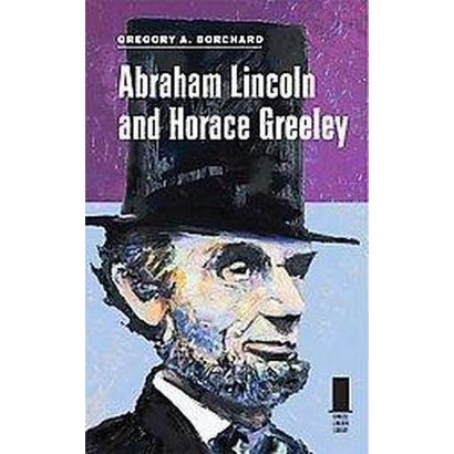 Abraham Lincoln and Horace Greeley (Hardcover)