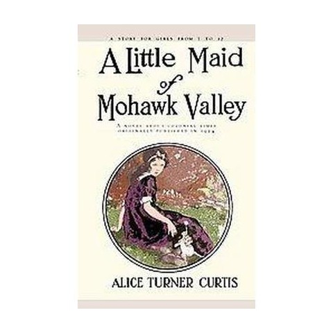 A Little Maid of Mohawk Valley (Paperback)