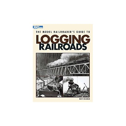 The Model Railroader's Guide to Logging Railroads (Paperback)