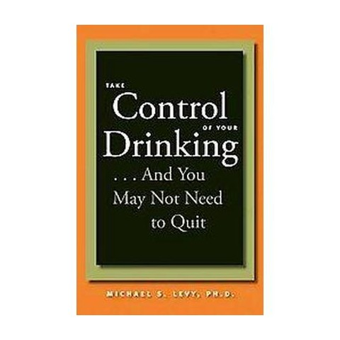 Take Control of Your Drinking--and You May Not Need to Quit (Hardcover)