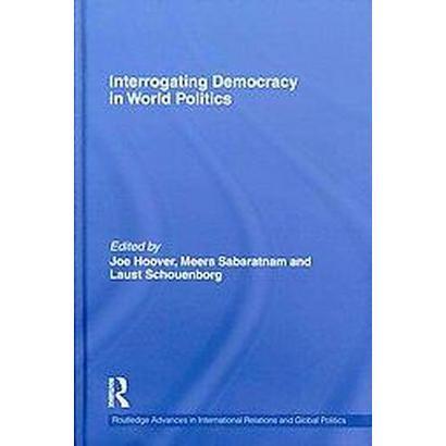 Interrogating Democracy in World Politics (Hardcover)