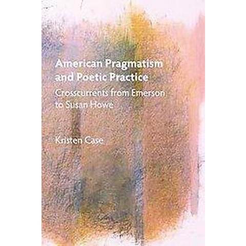 American Pragmatism and Poetic Practice (Hardcover)