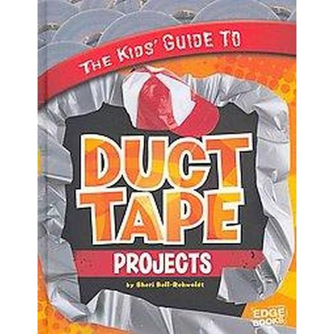 The Kids' Guide to Duct Tape Projects (Hardcover)