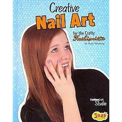 Creative Nail Art for the Crafty Fashionista (Hardcover)