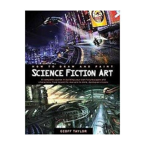 How to Draw and Paint Science Fiction Art (Paperback)