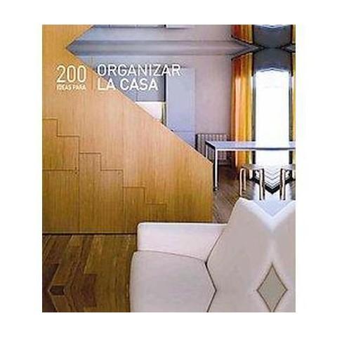 200 ideas para organizar la casa / 200 Home Organizing Ideas (Illustrated) (Paperback)