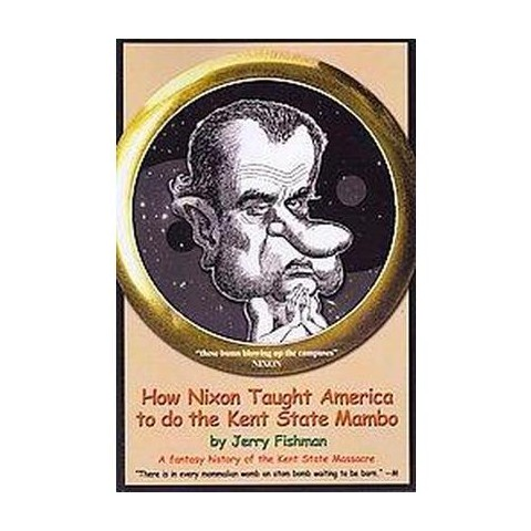 How Nixon Taught America to Do the Kent State Mambo (Paperback)