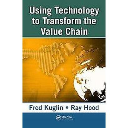 Using Technology to Transform the Value Chain (Hardcover)