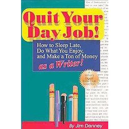 Quit Your Day Job! (Paperback)