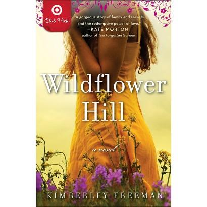 Target Club Pick Aug 2011: Wildflower Hill by Kimberley Freeman (Paperback)