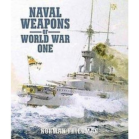 Naval Weapons of World War One (Hardcover)