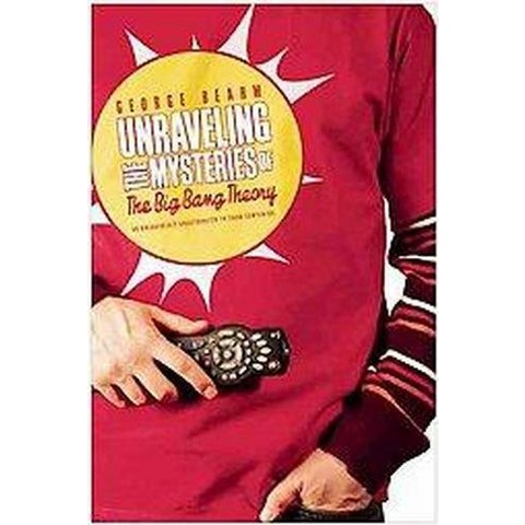 Unraveling the Mysteries of the Big Bang Theory (Paperback)