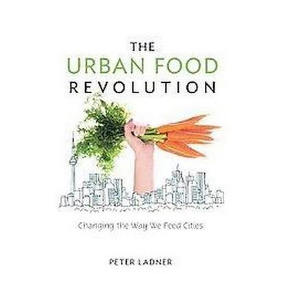 The Urban Food Revolution (Paperback)