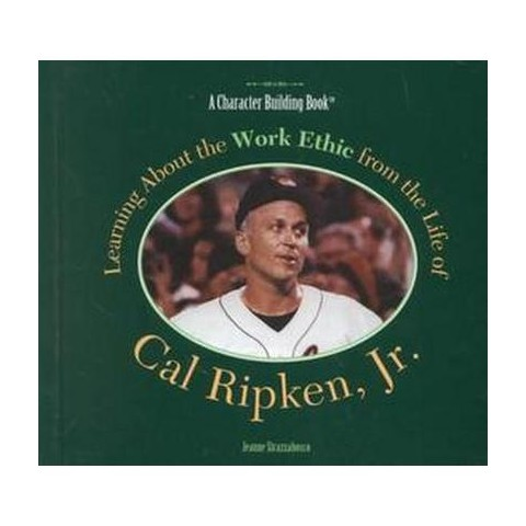 Learning About the Work Ethic from the Life of Cal Ripken, Jr (Revised) (Hardcover)
