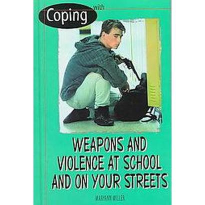 Coping With Weapons and Violence in School and on Your Streets (Revised) (Hardcover)